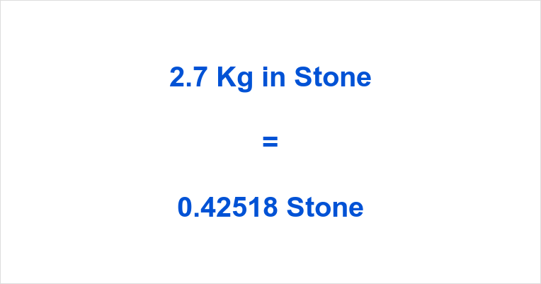 2 7 Kg In Stone How Much Is 2 7 Kilograms In Stones
