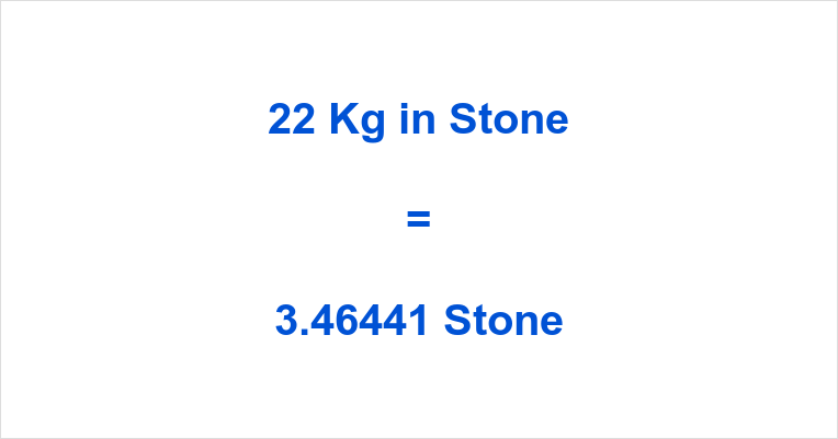 22 Kg In Stone How Much Is